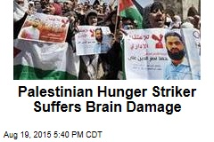 Palestinian Hunger Striker Suffers Brain Damage