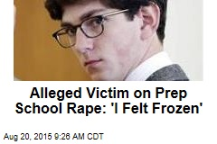 Alleged Victim on Prep School Rape: 'I Felt Frozen'