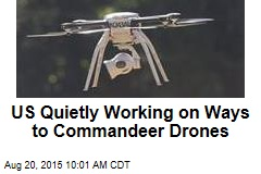 US Quietly Working on Ways to Commandeer Drones