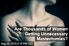Are Thousands of Women Getting Unnecessary Mastectomies?