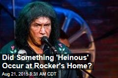 Did Something 'Heinous' Occur at Rocker's Home?