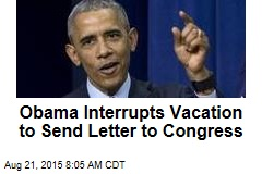 Obama Interrupts Vacation to Send Letter to Congress