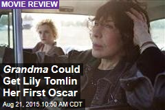 Grandma Could Get Lily Tomlin Her First Oscar