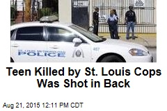 Teen Killed by St. Louis Cops Was Shot in Back