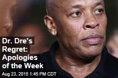 Dr. Dre's Regret: Apologies of the Week