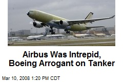 Airbus Was Intrepid, Boeing Arrogant on Tanker