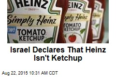 Israel Declares That Heinz Isn't Ketchup