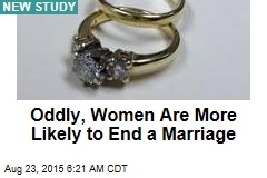 Oddly, Women Are More Likely to End a Marriage