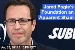 Jared Fogle's Foundation an Apparent Sham