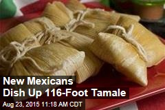 New Mexicans Dish Up 116-Foot Tamale