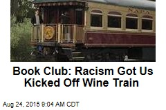 Book Club: Racism Got Us Kicked Off Wine Train