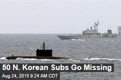 Amid Spiraling Tensions, 50 N. Korean Subs Go Missing