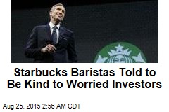 Baristas Told to Be Kind to Worried Investors