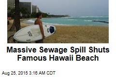 Massive Sewage Spill Shuts Famous Hawaii Beach
