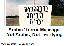 Arabic 'Terror Message' Not Arabic, Not Terrifying