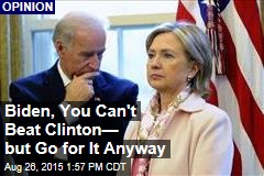 Biden, You Can't Beat Clinton— but Go for It Anyway