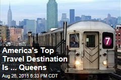 America's Top Travel Destination Is ... Queens