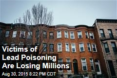 Victims of Lead Poisoning Are Losing Millions