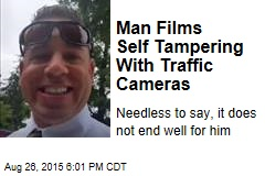 Man Films Self Tampering With Traffic Cameras