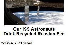 Russian ISS Astronauts Shun Recycled Pee