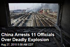 China Arrests 11 Officials Over Deadly Explosion