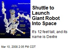 Shuttle to Launch Giant Robot Into Space