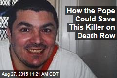 How the Pope Could Save This Killer on Death Row