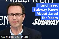 Franchisee: Subway Knew About Jared for Years