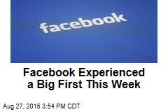 Facebook Experienced a Big First This Week