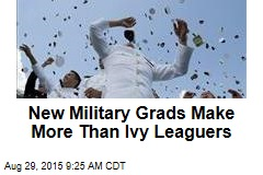 New Military Grads Make More Than Ivy Leaguers