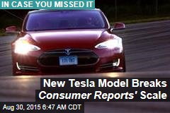 New Tesla Model Breaks Consumer Reports ' Scale