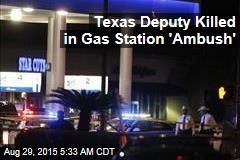 Texas Deputy Killed in Gas Station 'Ambush'