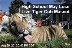 High School May Lose Live Tiger Cub Mascot
