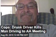 Cops: Drunk Driver Kills Man Driving to AA Meeting