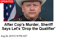 After Cop's Murder, Sheriff Says Let's 'Drop the Qualifier'