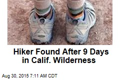 Hiker Found After 9 Days in Calif. Wilderness