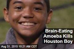 Brain-Eating Amoeba Kills Houston Boy