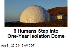 Six Humans Step Into One-Year Isolation Dome