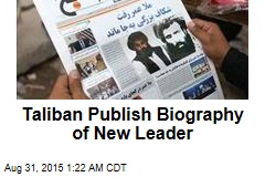 Taliban Publish Biography of New Leader