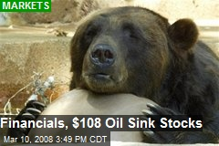 Financials, $108 Oil Sink Stocks