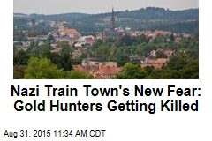 Nazi Train Town's New Fear: Gold Hunters Getting Killed