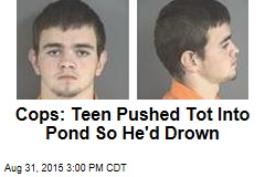 Cops: Teen Pushed Tot Into Pond So He'd Drown