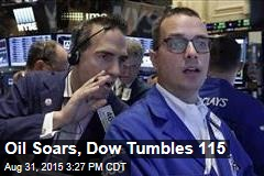 Oil Soars, Dow Tumbles 115