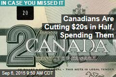 Canadians Are Cutting $20s in Half, Spending Them