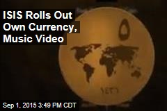 ISIS Rolls Out Own Currency, Music Video