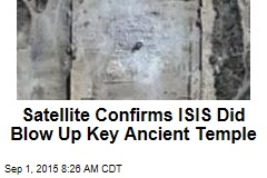 Satellite Confirms ISIS Did Blow Up Key Ancient Temple