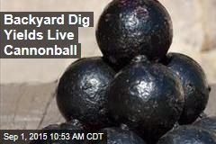 Backyard Dig Yields Live Cannonball