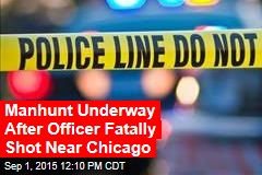 Manhunt Underway After Officer Fatally Shot Near Chicago