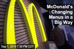 McDonald's Changing Menus in a Big Way