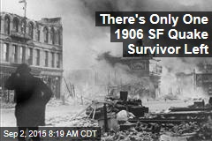 There's Only One 1906 SF Quake Survivor Left